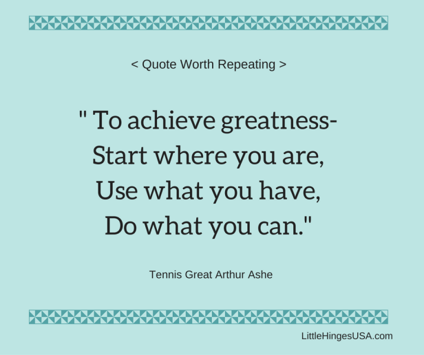 to-acheive-greatness-start-where-you-areuse-what-you-havedo-what-you-can-1